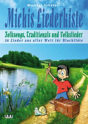 Michis Liederkiste: Folksongs, Traditionals und Volkslieder für Blockflöte von Schaefer,  Michael