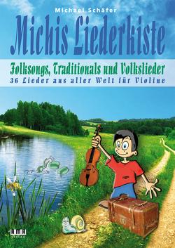 Michis Liederkiste: Folksongs, Traditionals und Volkslieder für Violine von Schaefer,  Michael