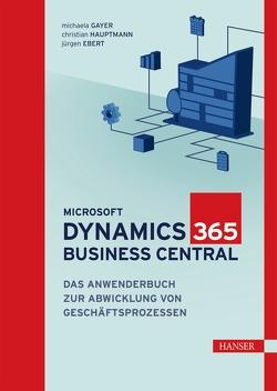 Microsoft Dynamics 365 Business Central von Ebert,  Jürgen, Gayer,  Michaela, Hauptmann,  Christian