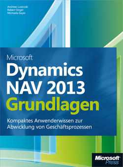 Microsoft Dynamics NAV 2013 – Grundlagen von Gayer,  Michaela, Luszczak,  Andreas, Singer,  Robert