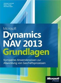 Microsoft Dynamics NAV 2013 – Grundlagen von Gayer,  Michael, Luszczak,  Andreas, Singer,  Robert