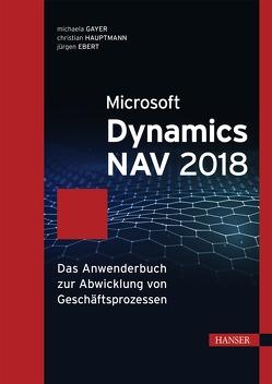 Microsoft Dynamics NAV 2018 von Ebert,  Jürgen, Gayer,  Michaela, Hauptmann,  Christian