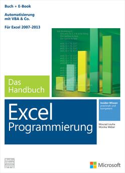 Microsoft Excel Programmierung – Das Handbuch. Automatisierung mit VBA – Für Excel 2007 – 2013. Vollständig überarbeitet von Louha,  Mourad, Weber,  Monika