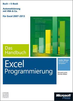 Microsoft Excel Programmierung – Das Handbuch (Buch + E-Book). Automatisierung mit VBA & Co – Für Excel 2007 – 2013. von Louha,  Mourad, Weber,  Monika