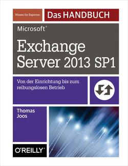 Microsoft Exchange Server 2013 SP1 – Das Handbuch von Joos,  Thomas
