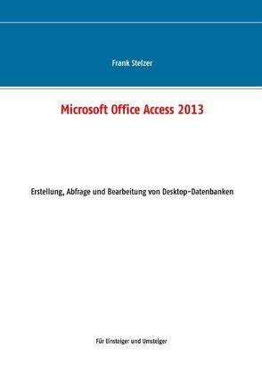 Microsoft Office Access 2013 – Desktop Grundlagen von Stelzer,  Frank