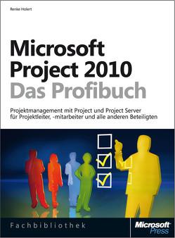 Microsoft Project 2010 – Das Profibuch von Holert,  Renke