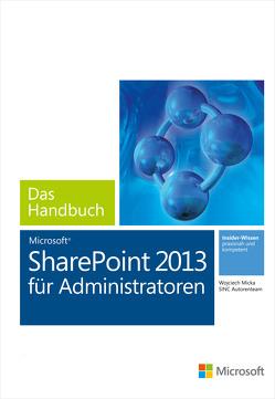 Microsoft SharePoint 2013 für Administratoren – Das Handbuch von De Maddalena,  Marco, Elborg,  Till, Keilholz,  Stefan, Micka,  Wojciech, Trantopoulos,  Markos