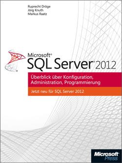 Microsoft SQL Server 2012 – Überblick über Konfiguration, Administration, Programmierung von Dröge,  Ruprecht, Knuth,  Jörg, Raatz,  Markus