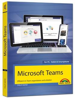 Microsoft Teams – Effizient im Team organisieren und arbeiten – komplett in Farbe von Kiefer,  Philip