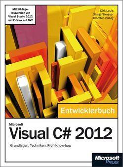 Microsoft Visual C# 2012 – Das Entwicklerbuch. Mit einem ausführlichen Teil zur Erstellung von Windows Store Apps von Kansy,  Thorsten, Louis,  Dirk, Strasser,  Shinja