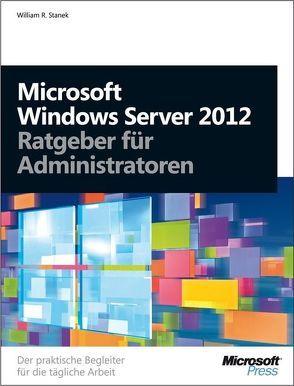 Microsoft Windows Server 2012 – Ratgeber für Administratoren von Stanek,  William R.