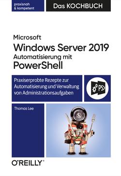 Microsoft Windows Server 2019 Automatisierung mit PowerShell – Das Kochbuch von Haselier,  Rainer G., Lee,  Thomas