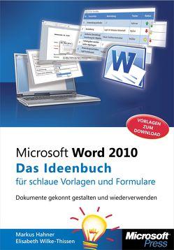 Microsoft Word 2010 – Das Ideenbuch für schlaue Vorlagen und Formulare von Hahner,  Markus, Wilke-Thissen,  Elisabeth