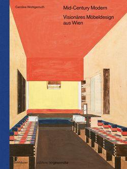 Mid-Century Modern – Visionäres Möbeldesign aus Wien von Wohlgemuth,  Caroline