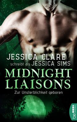 Midnight Liaisons – Zur Unsterblichkeit geboren von Clare,  Jessica, Karamustafa,  Melike, Sims,  Jessica