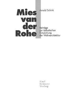 Mies van der Rohe – Beiträge zur ästhetischen Entwicklung der Wohnarchitektur von Schink,  Arnold