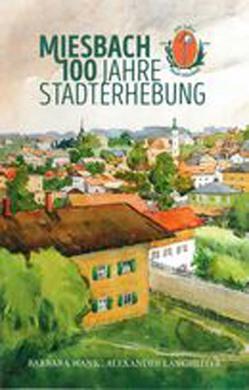 Miesbach 100 Jahre Stadterhebung von Langheiter,  Alexander, Wank,  Barbara