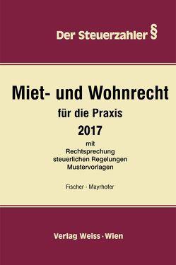 Miet- und Wohnrecht für die Praxis 2017 von Fischer,  Karl, Mayrhofer,  Ernst