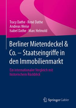 Berliner Mietendeckel & Co. – Staatseingriffe in den Immobilienmarkt von Dathe,  René, Dathe,  Tracy, Helmold,  Marc, Papke,  Isabel, Weise,  Andreas