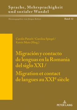 Migración y contacto de lenguas en la Romania del siglo XXI / Migration et contact de langues au XXIe siècle von Mutz,  Katrin, Patzelt,  Carolin, Spiegel,  Carolin