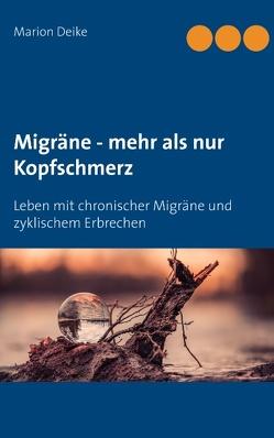 Migräne – mehr als nur Kopfschmerz von Deike,  Marion