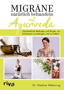 Migräne natürlich behandeln mit Ayurveda von Webering,  Dr. med. Nadine