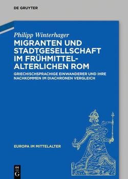Migranten und Stadtgesellschaft im frühmittelalterlichen Rom von Winterhager,  Philipp