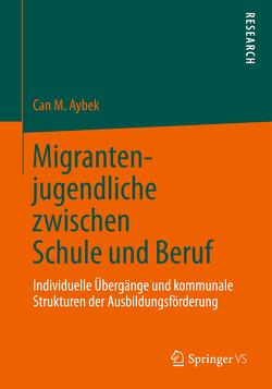 Migrantenjugendliche zwischen Schule und Beruf von Aybek,  Can M.