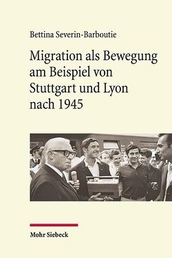 Migration als Bewegung am Beispiel von Stuttgart und Lyon nach 1945 von Severin-Barboutie,  Bettina