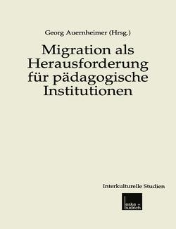 Migration als Herausforderung für pädagogische Institutionen von Auernheimer,  Georg