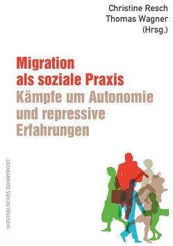 Migration als soziale Praxis: Kämpfe um Autonomie und repressive Erfahrungen von Resch,  Christine, Wagner,  Thomas