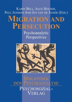 Migration and Persecution von Bell,  Karin, Fonagy,  Peter, Herzog,  James M., Holder,  Alex, Janssen,  Paul L., Kernberg,  Otto F., Lazar,  Ross A., O'Connell,  Mark, Sande,  Jan van de, Volkan,  Vamık D.
