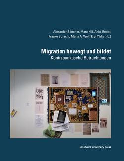 Migration bewegt und bildet von Böttcher,  Alexander, Hill,  Marc, Rotter,  Anita, Schacht,  Frauke, Wolf,  Maria A, Yildiz,  Erol