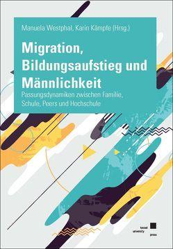 Migration, Bildungsaufstieg und Männlichkeit von Kämpfe,  Karin, Westphal,  Manuela