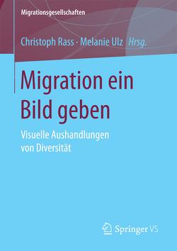 Migration ein Bild geben von Rass,  Christoph, Ulz,  Melanie