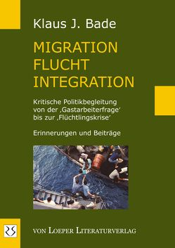Migration – Flucht – Integration von Bade,  Klaus J
