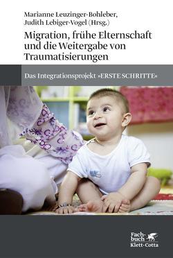 Migration, frühe Elternschaft und die Weitergabe von Traumatisierungen von Lebiger-Vogel,  Judith, Leuzinger-Bohleber,  Marianne, Meurs,  Patrick
