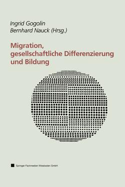 Migration, gesellschaftliche Differenzierung und Bildung von Gogolin,  Ingrid, Nauck,  Bernahrd