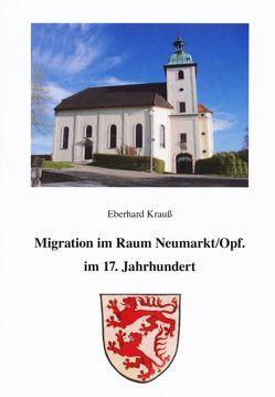 Migration im Raum Neumarkt/Opf. im 17. Jahrhundert von Enzner,  Manfred, Krauss,  Eberhard