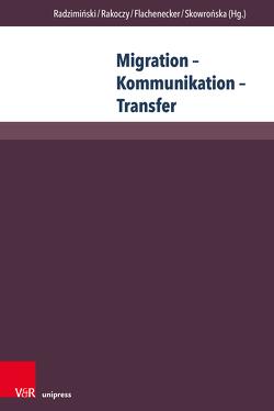 Migration – Kommunikation – Transfer von Flachenecker,  Helmut, Radziminski,  Andrzej, Rakoczy,  Jacek, Skowronska,  Renata