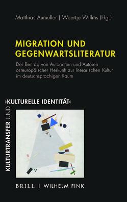 Migration und Gegenwartsliteratur von Aumüller,  Matthias, Willms,  Weertje