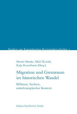 Migration und Grenzraum im historischen Wandel von Munke,  Martin, Reznik,  Milos, Rosenbaum,  Katja