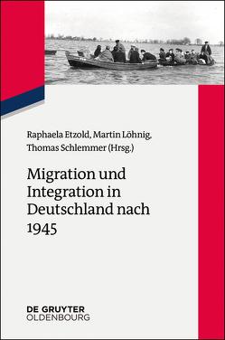 Migration und Integration von Etzold,  Raphaela, Löhnig,  Martin, Schlemmer,  Thomas