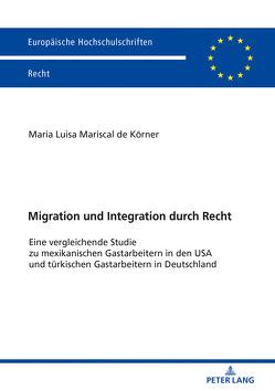 Migration und Integration durch Recht von Mariscal de Körner,  Maria Luisa
