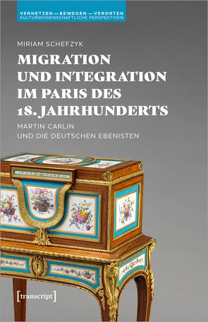 Migration und Integration im Paris des 18. Jahrhunderts von Schefzyk,  Miriam