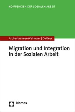 Migration und Integration in der Sozialen Arbeit von Aschenbrenner-Wellmann,  Beate, Geldner,  Lea