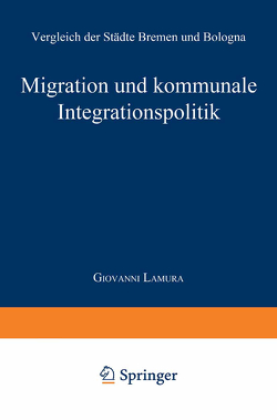 Migration und kommunale Integrationspolitik von Lamura,  Giovanni