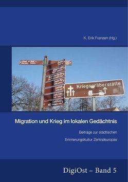 Migration und Krieg im lokalen Gedächtnis. Beiträge zur städtischen Erinnerungskultur Zentraleuropas von Franzen,  K. Erik