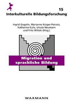 Migration und sprachliche Bildung von Gogolin,  Ingrid, Krüger-Potratz,  Marianne, Kuhs,  Katharina, Neumann,  Ursula, Wittek,  Fritz